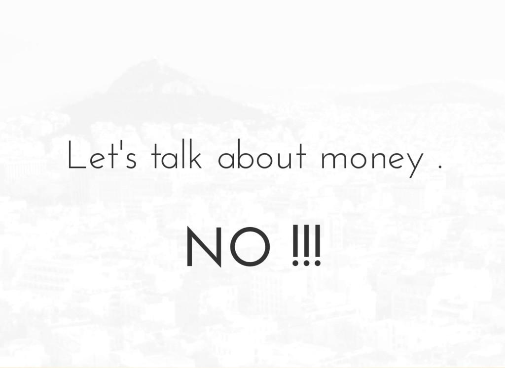 Let's talk about money . NO !!!