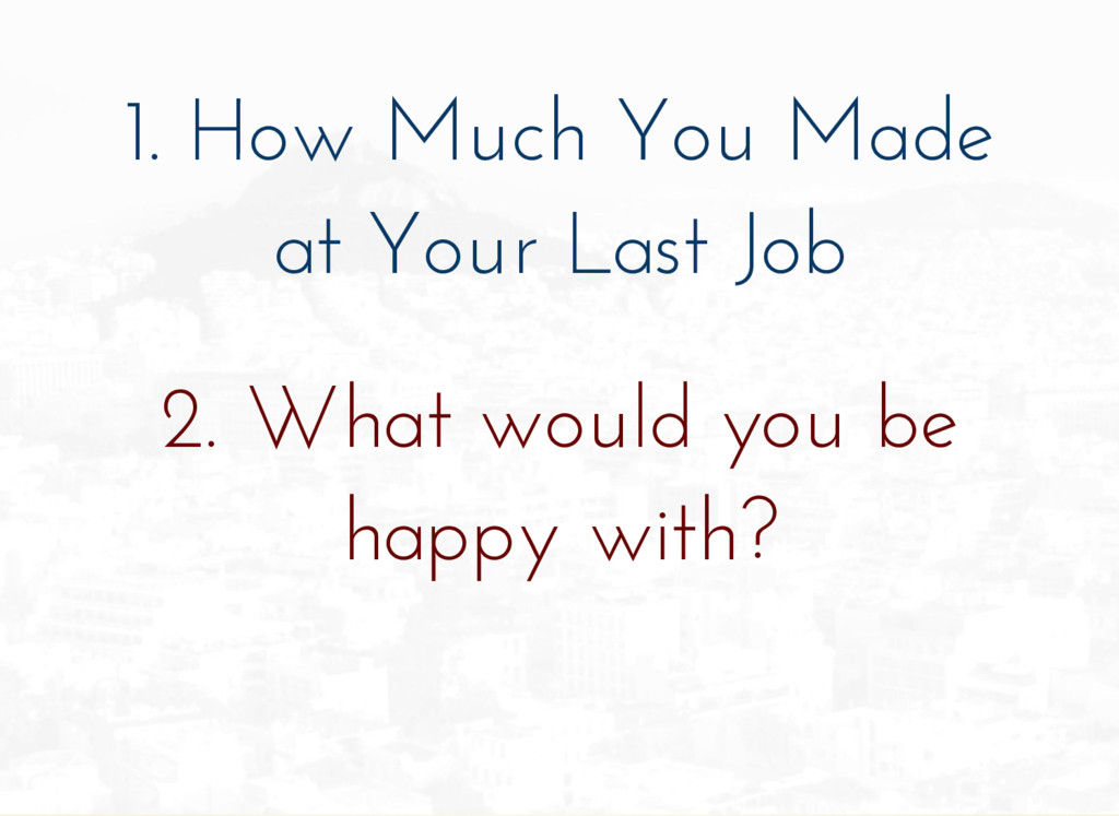 1. How Much You Made at Your Last Job 2. What w...