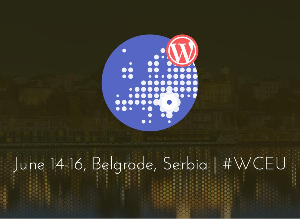 June 14-16, Belgrade, Serbia | #WCEU