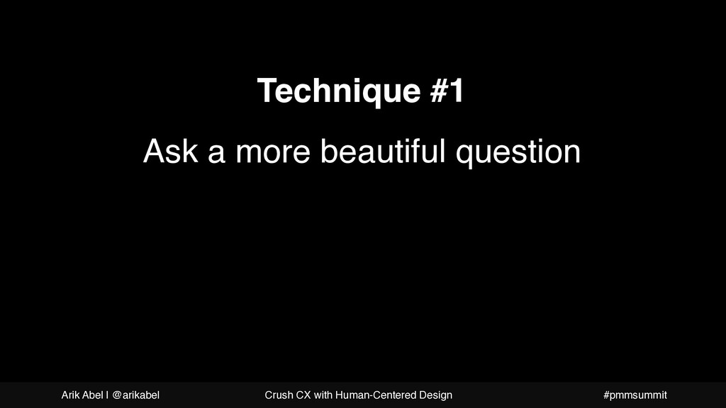 A more beautiful question Technique #1 Ask a mo...