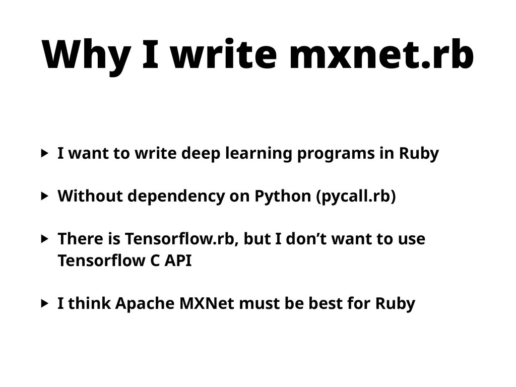 Why I write mxnet.rb ‣ I want to write deep lea...