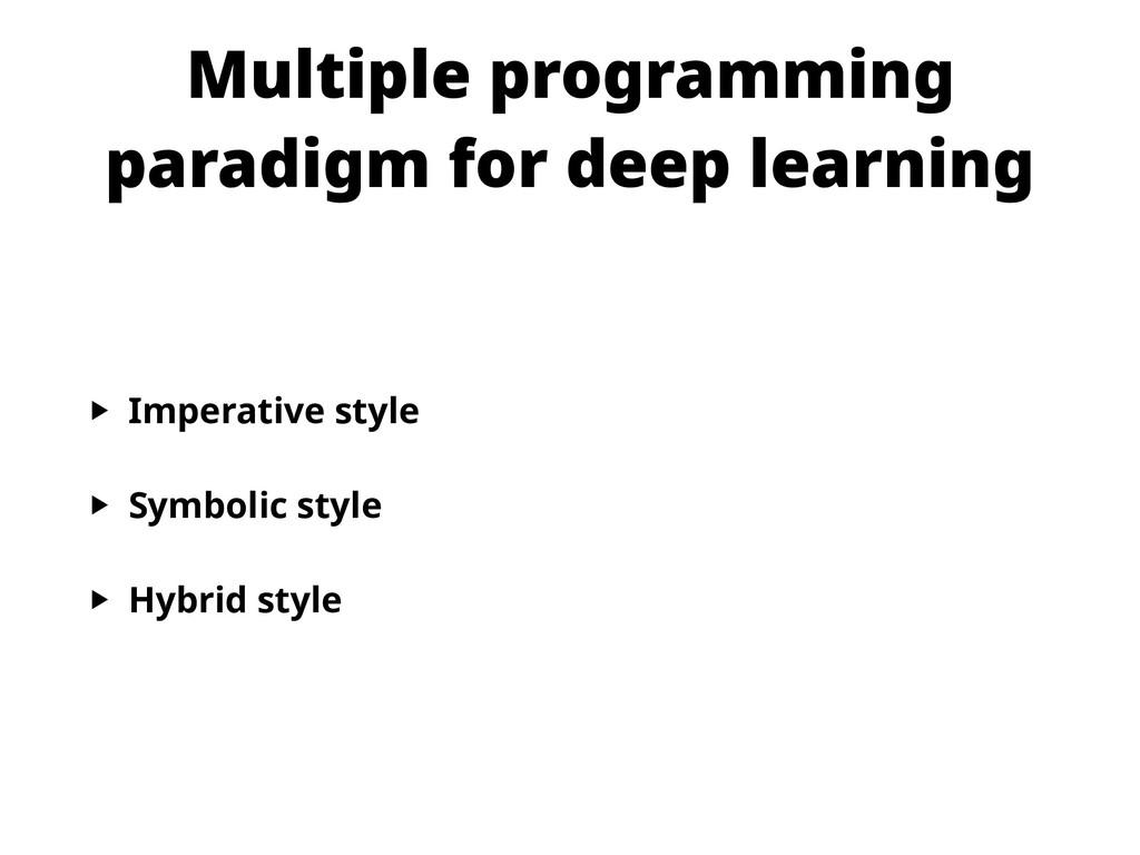 Multiple programming paradigm for deep learning...