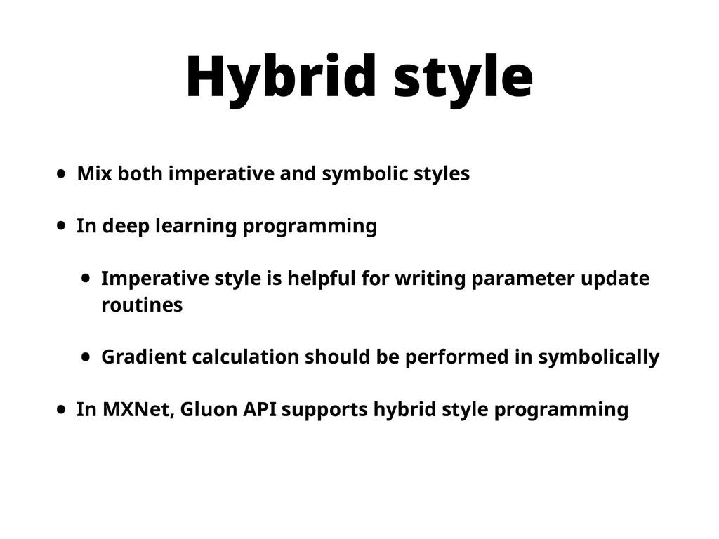 Hybrid style • Mix both imperative and symbolic...