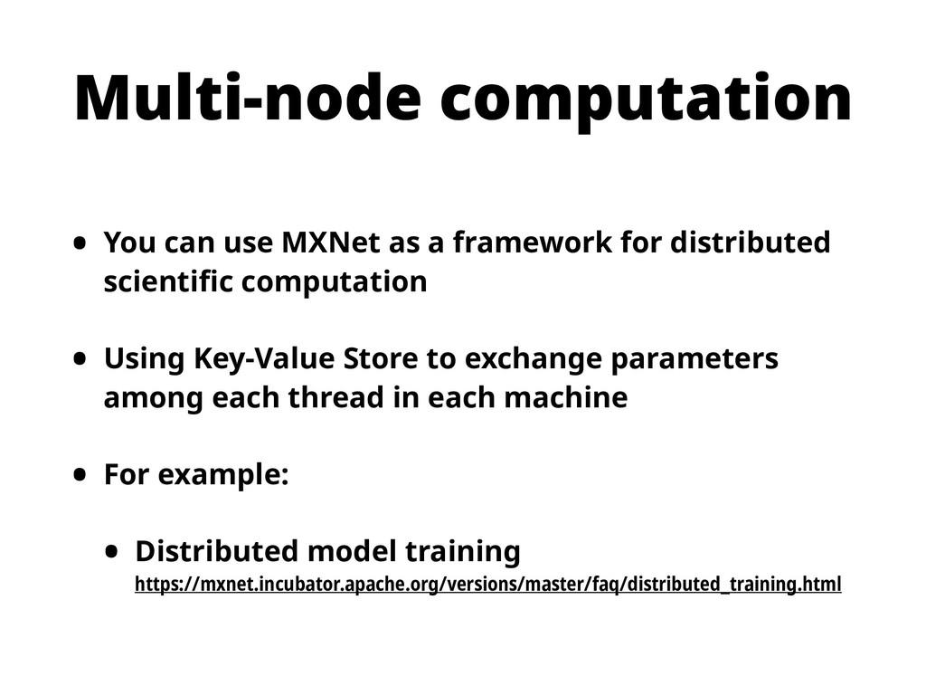 Multi-node computation • You can use MXNet as a...