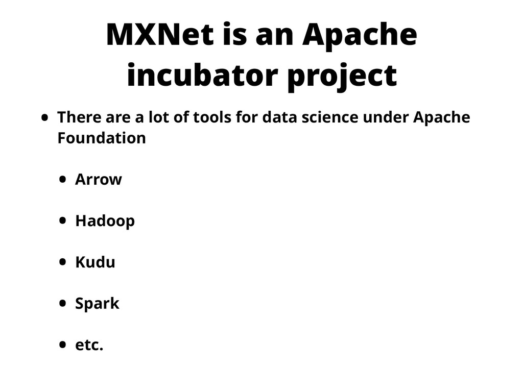 MXNet is an Apache incubator project • There ar...
