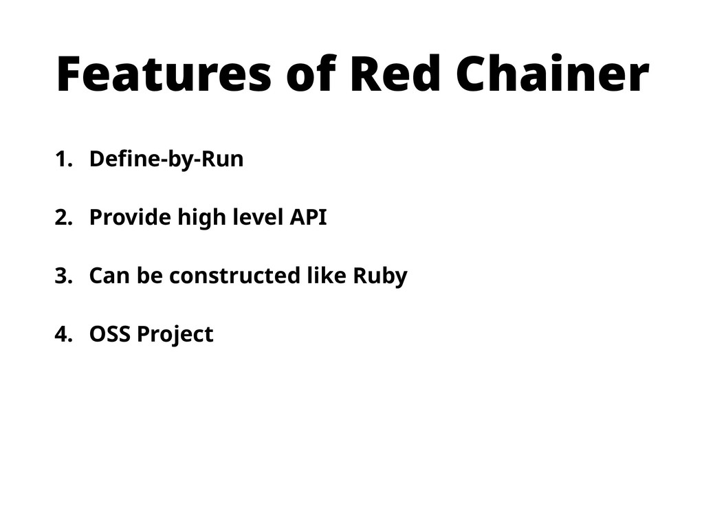 Features of Red Chainer 1. Define-by-Run 2. Pro...