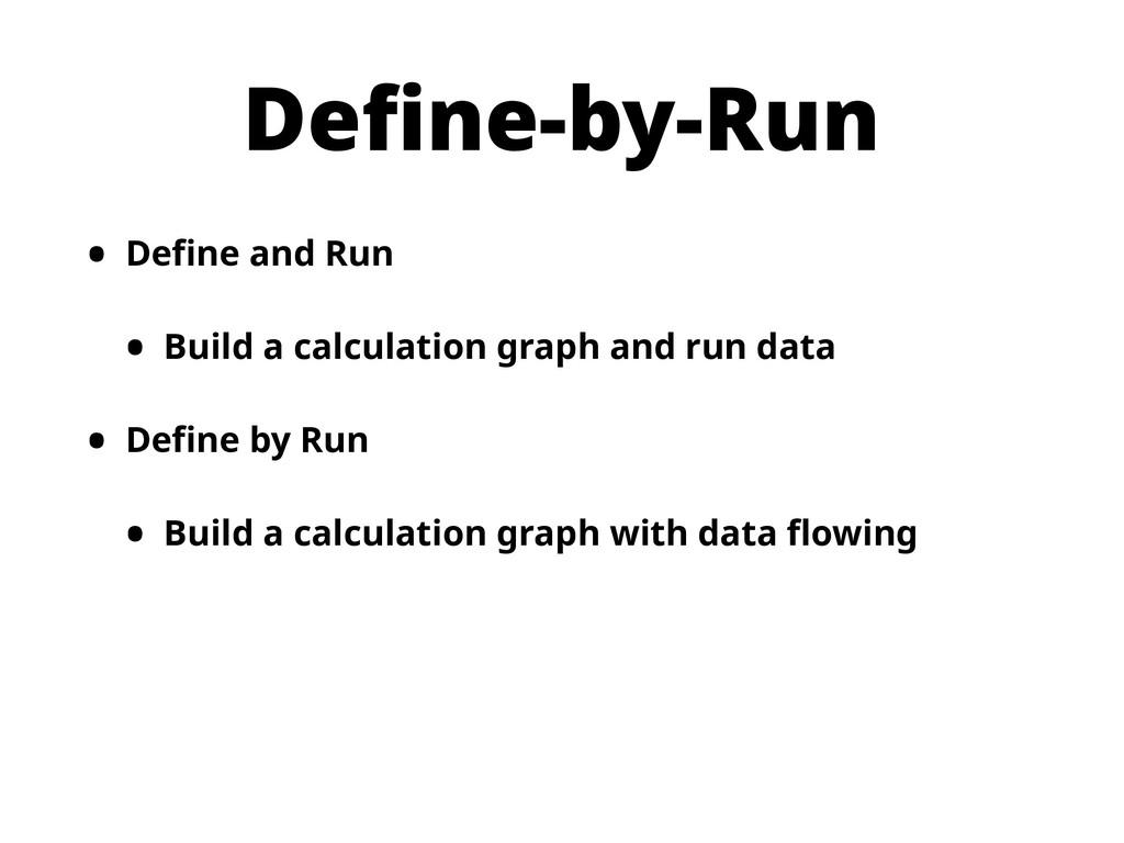 Define-by-Run • Define and Run • Build a calcul...