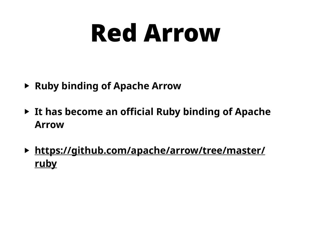 Red Arrow ‣ Ruby binding of Apache Arrow ‣ It h...
