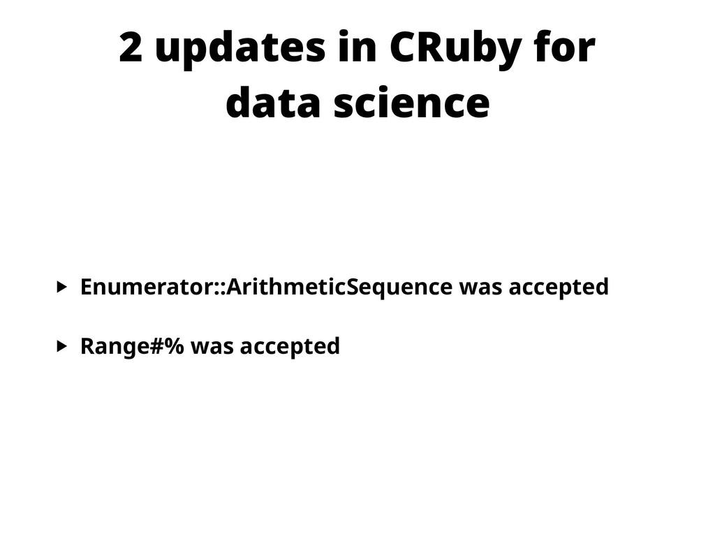 2 updates in CRuby for data science ‣ Enumerat...
