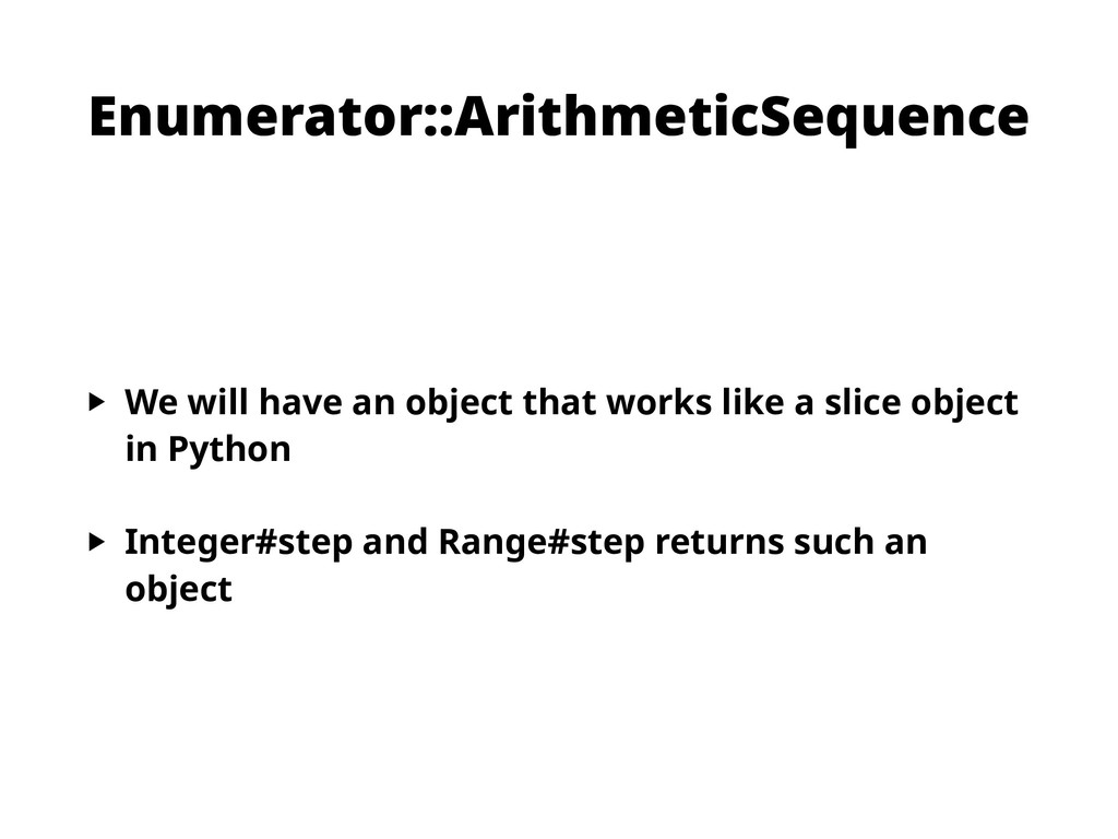 Enumerator::ArithmeticSequence ‣ We will have a...