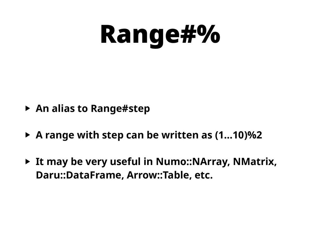 Range#% ‣ An alias to Range#step ‣ A range with...