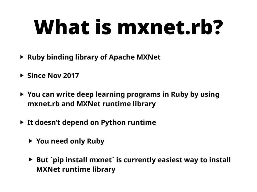 What is mxnet.rb? ‣ Ruby binding library of Apa...