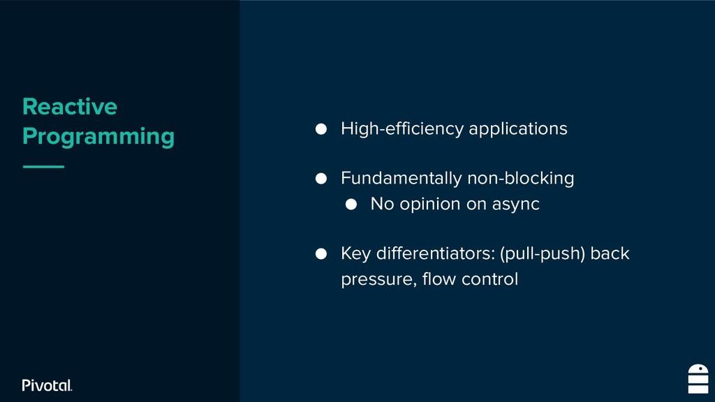 Reactive Programming ● High-efficiency applicat...