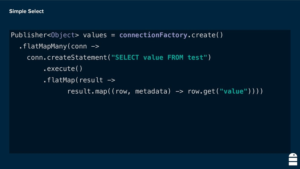 Simple Select Publisher<Object> values = connec...