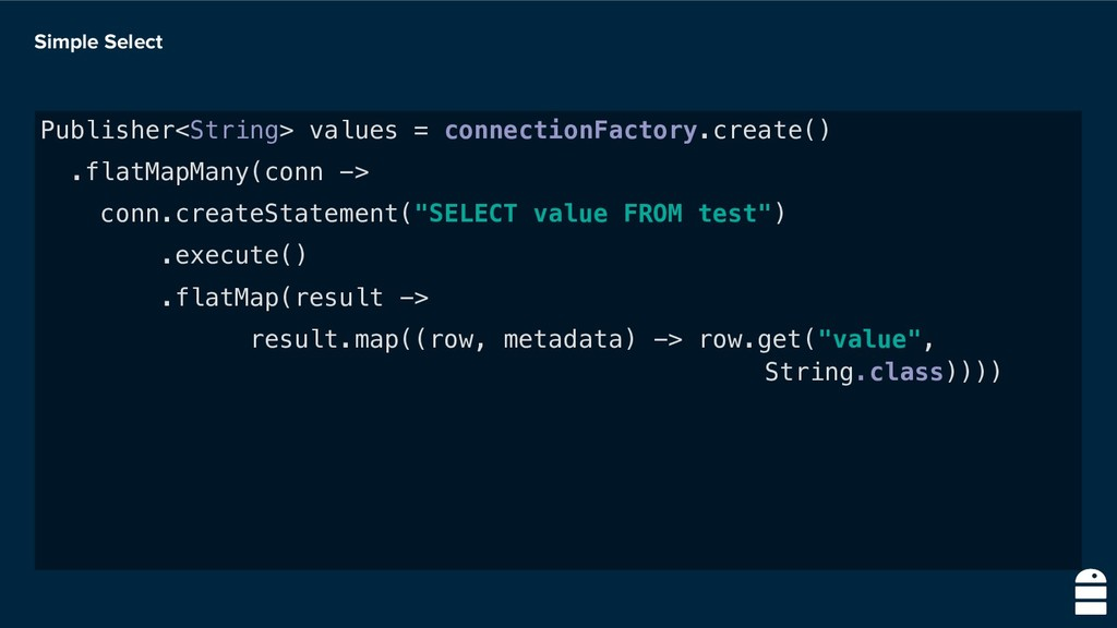 Simple Select Publisher<String> values = connec...
