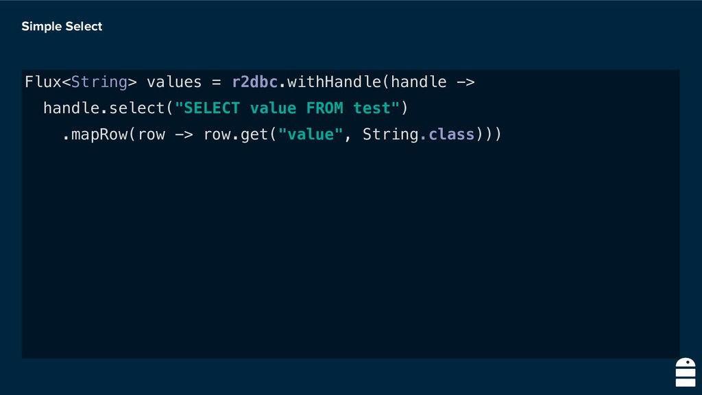 Simple Select Flux<String> values = r2dbc.withH...