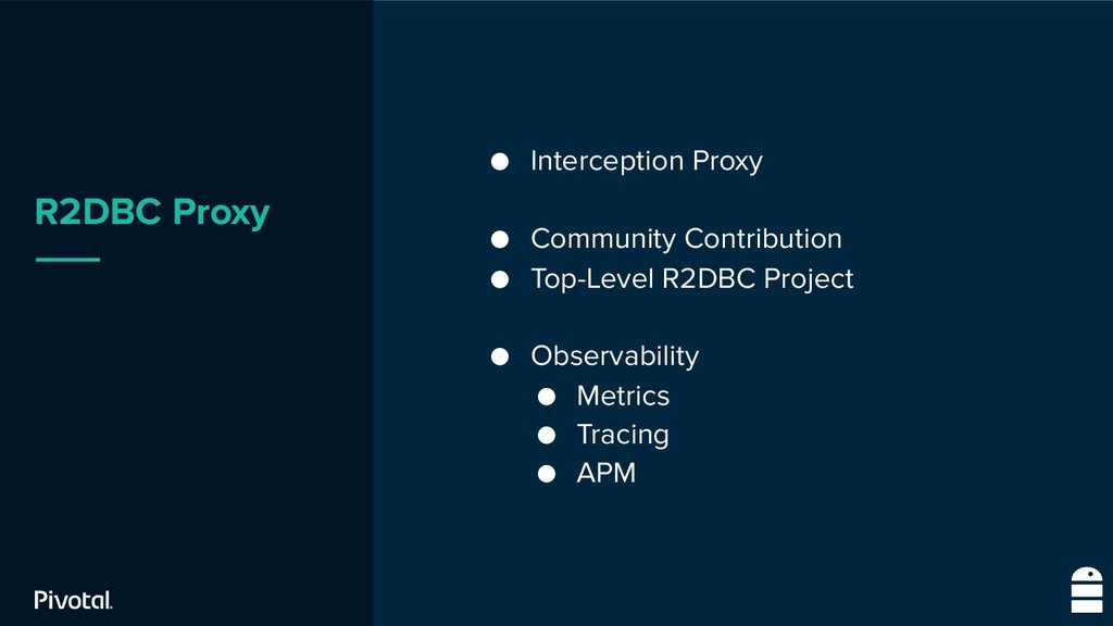 R2DBC Proxy ● Interception Proxy ● Community Co...