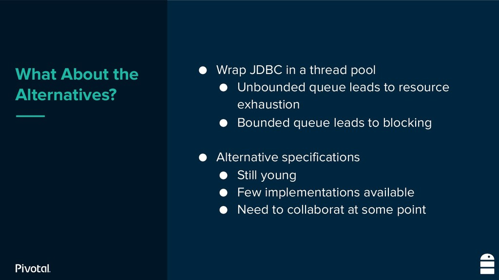 What About the Alternatives? ● Wrap JDBC in a t...