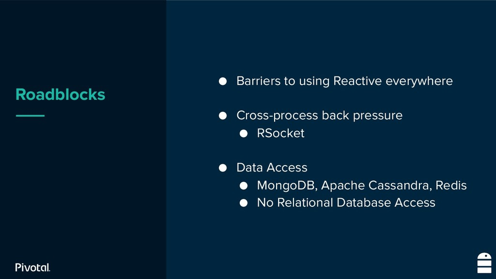 Roadblocks ● Barriers to using Reactive everywh...