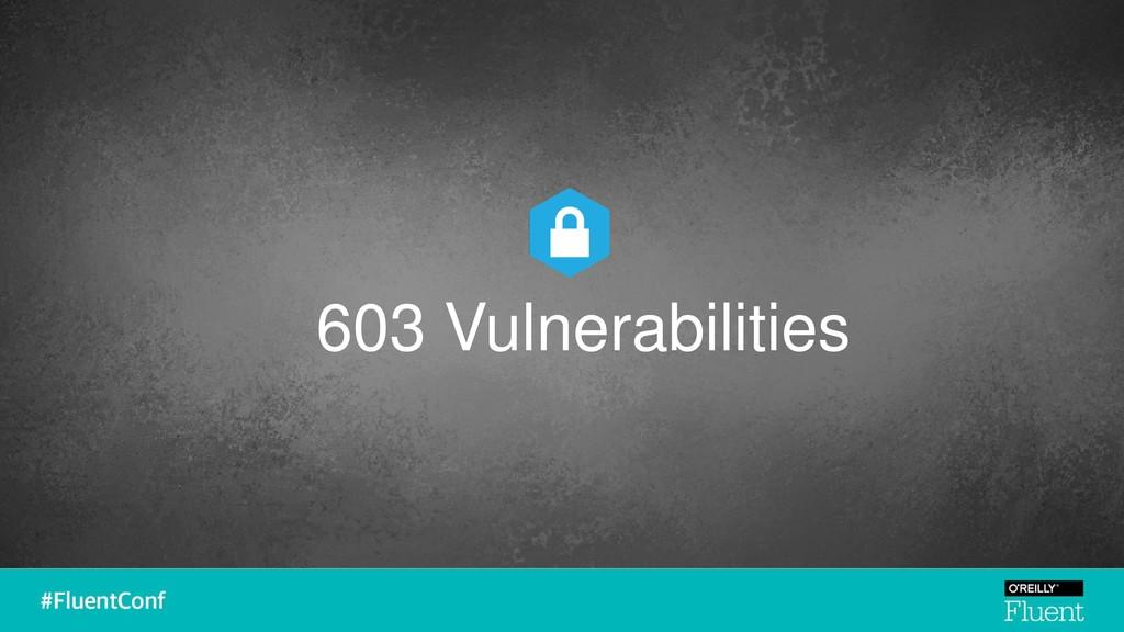 603 Vulnerabilities