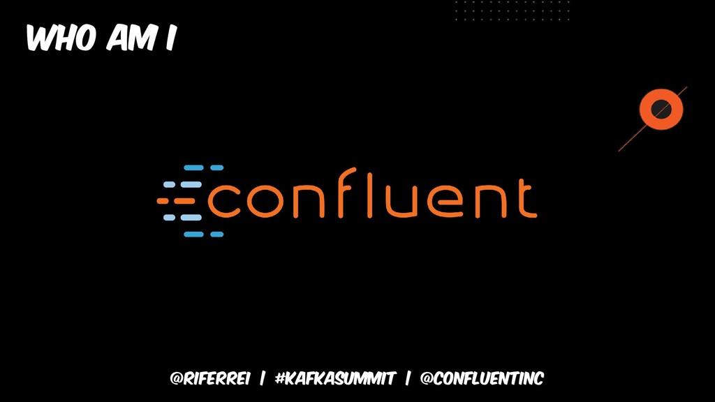 @riferrei   #kafkasummit   @CONFLUENTINC Who am...
