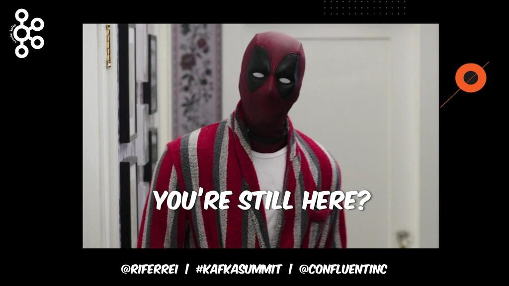 @riferrei   #kafkasummit   @CONFLUENTINC YOU'RE...