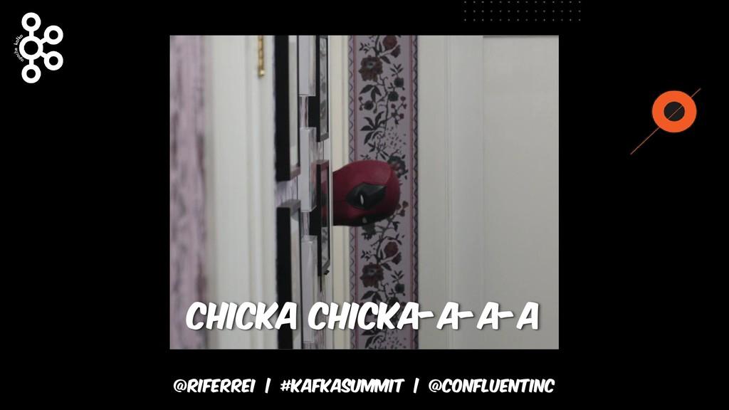 @riferrei   #kafkasummit   @CONFLUENTINC Chicka...