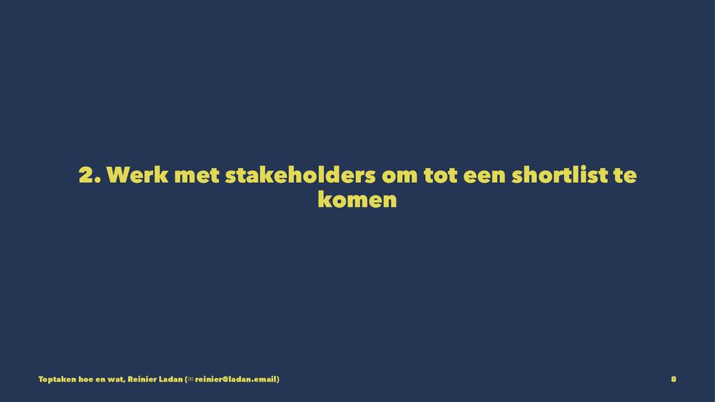 2. Werk met stakeholders om tot een shortlist t...