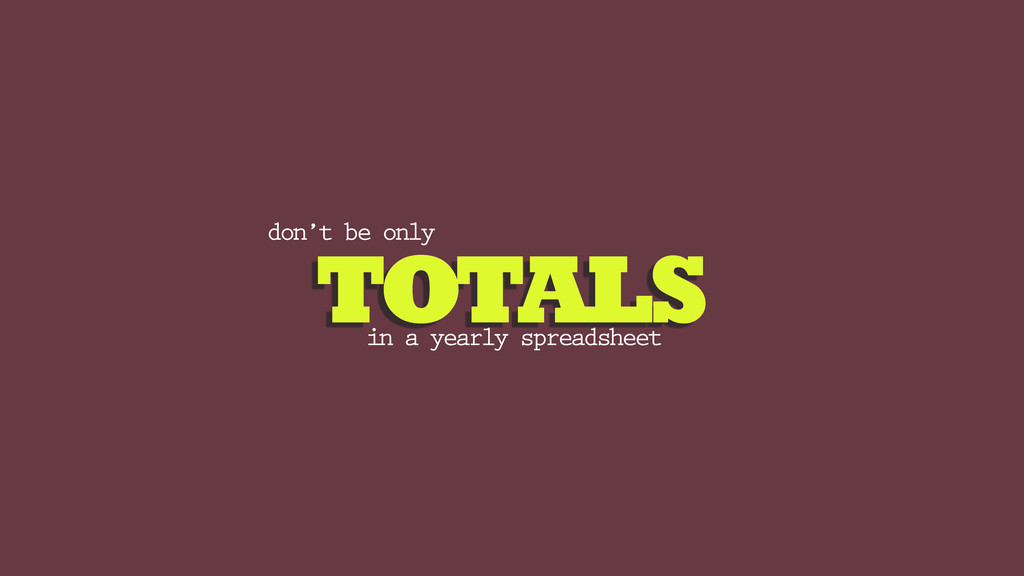 TOTALS don't be only in a yearly spreadsheet