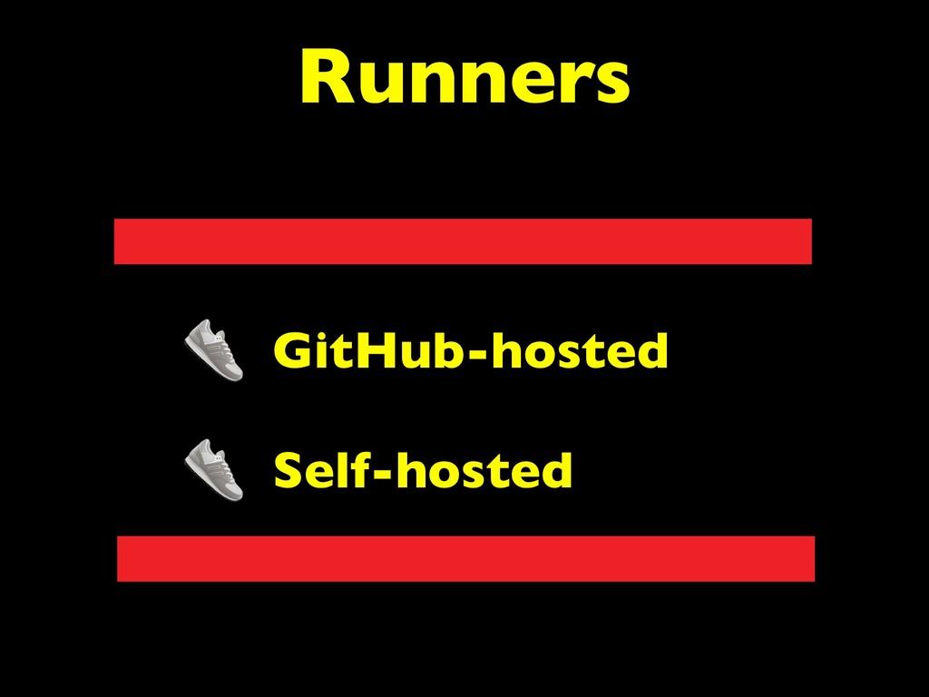 Runners GitHub-hosted Self-hosted