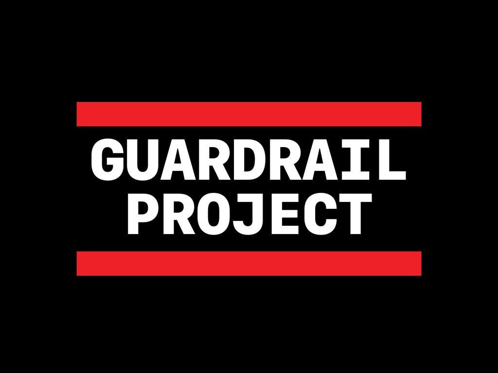 GUARDRAIL PROJECT