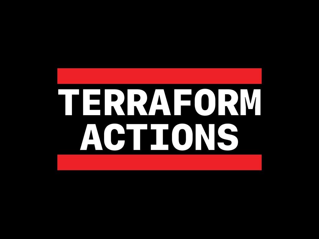 TERRAFORM ACTIONS