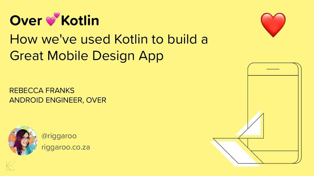 Over Kotlin How we've used Kotlin to build a Gr...