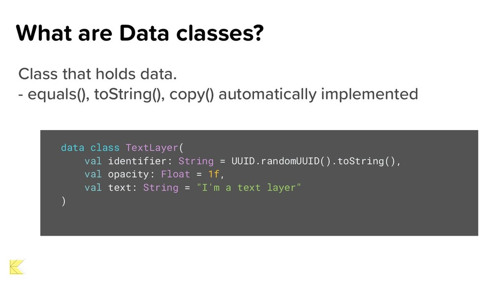 What are Data classes? Class that holds data. -...