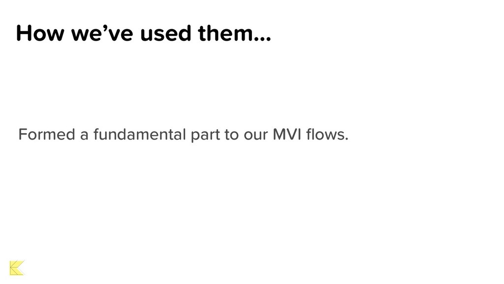 How we've used them… Formed a fundamental part ...