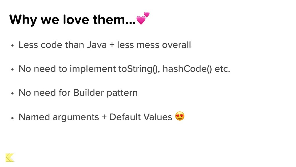 Why we love them… • Less code than Java + less ...