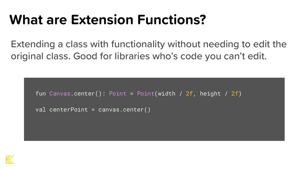 What are Extension Functions? Extending a class...
