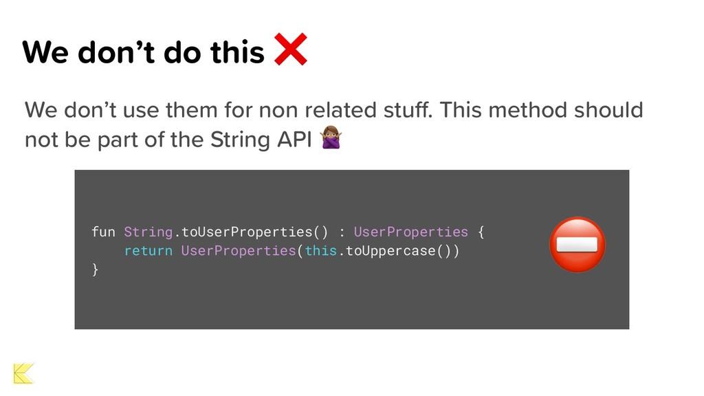We don't do this ❌ fun String.toUserProperties(...