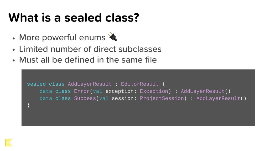 What is a sealed class? • More powerful enums  ...