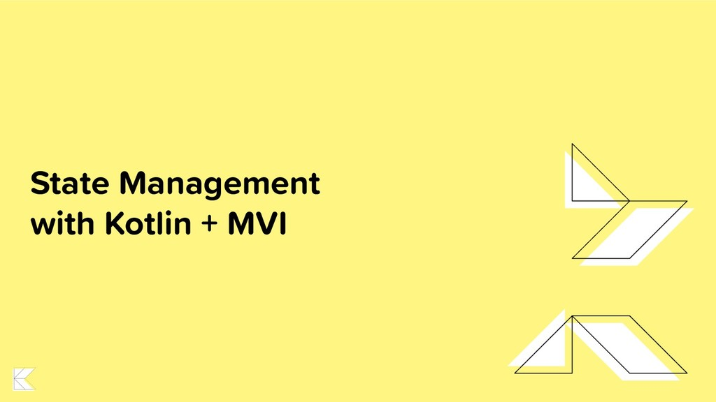 State Management with Kotlin + MVI