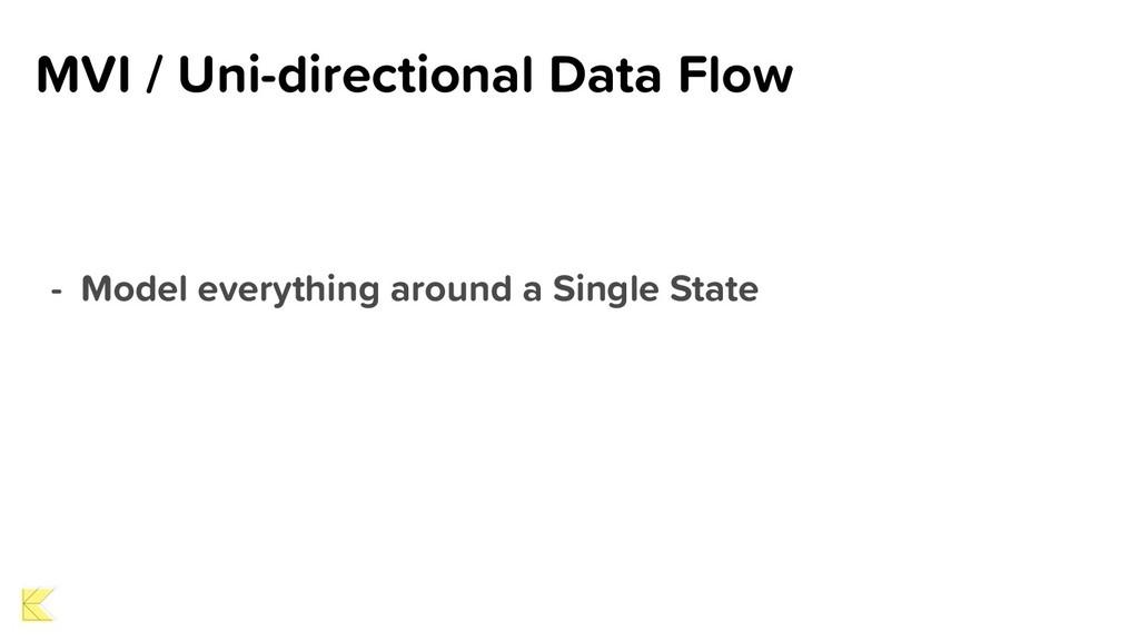 MVI / Uni-directional Data Flow - Model everyth...