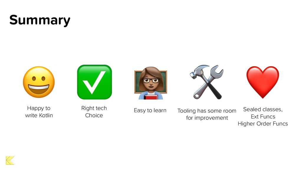 Summary ✅ Right tech Choice # Easy to learn  To...
