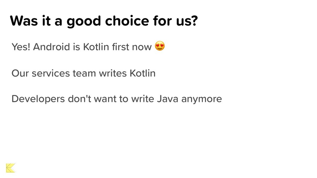Was it a good choice for us? Yes! Android is Ko...