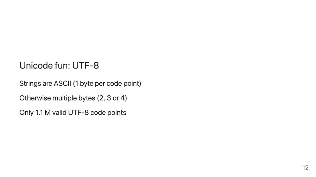 Unicode fun: UTF-8 Strings are ASCII (1 byte pe...