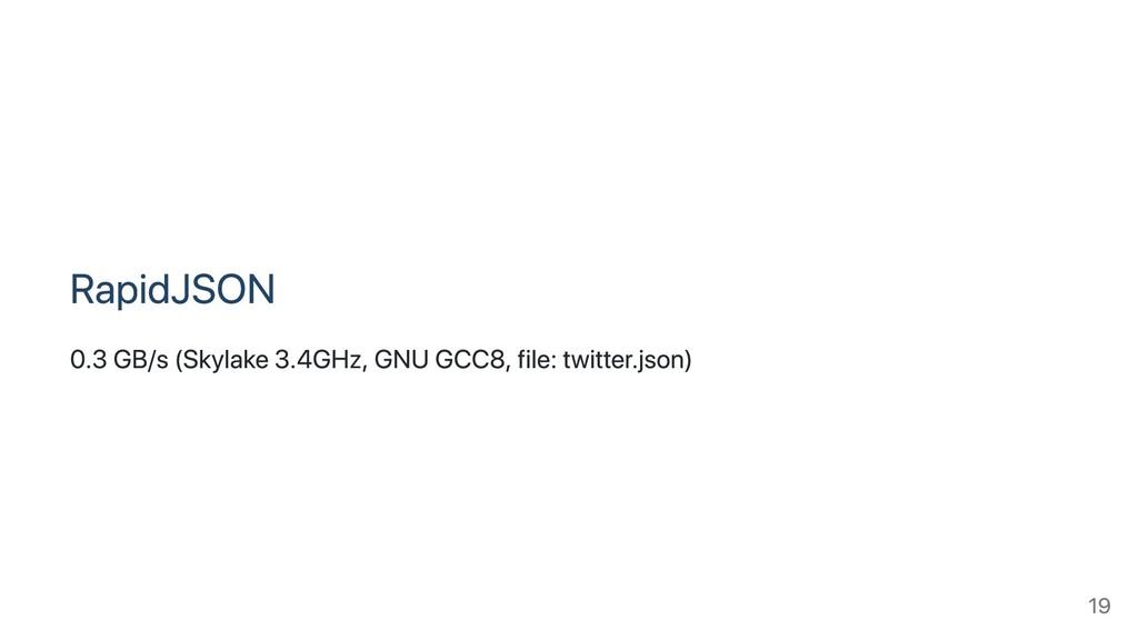 RapidJSON 0.3 GB/s (Skylake 3.4GHz, GNU GCC8, f...