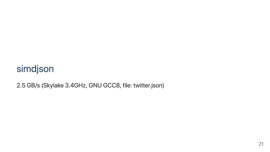 simdjson 2.5 GB/s (Skylake 3.4GHz, GNU GCC8, fi...