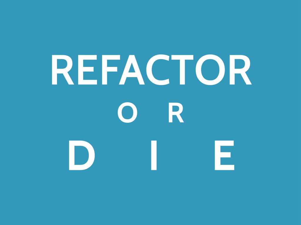 REFACTOR O R D I E