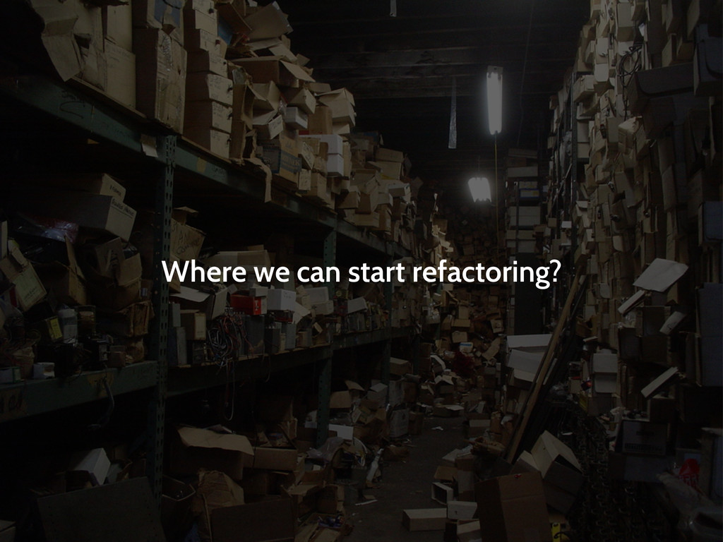 Where we can start refactoring?