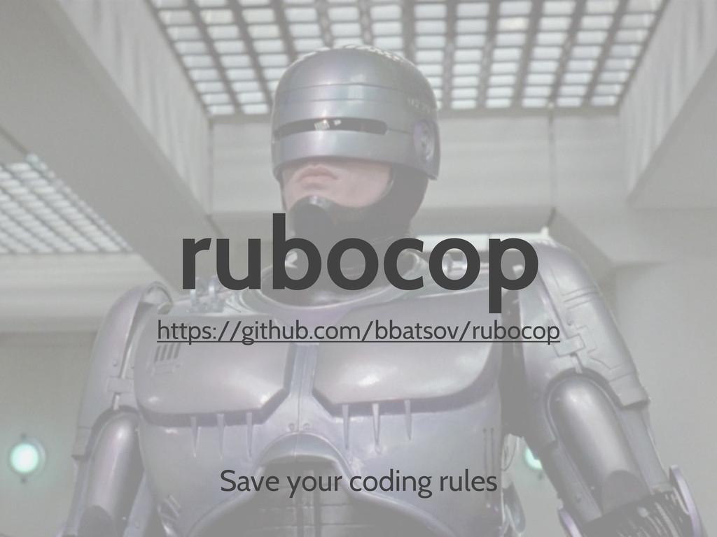 rubocop https://github.com/bbatsov/rubocop Save...