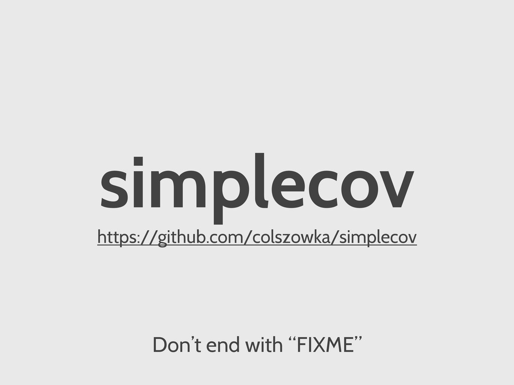 simplecov https://github.com/colszowka/simpleco...